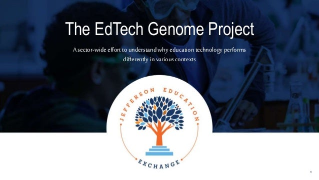 The EdTech Genome Project A sector-wide effort tounderstand why education technology performs differently in various conte...
