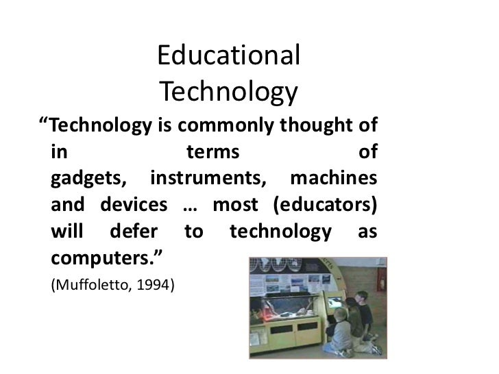 """Educational                Technology""""Technology is commonly thought of in             terms           of gadgets, instrum..."""