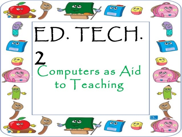 ED. TECH. 2Computers as Aid to Teaching