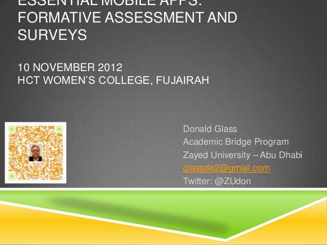 "ESSENTIAL MOBILE APPS:FORMATIVE ASSESSMENT ANDSURVEYS10 NOVEMBER 2012HCT WOMEN""S COLLEGE, FUJAIRAH                        ..."