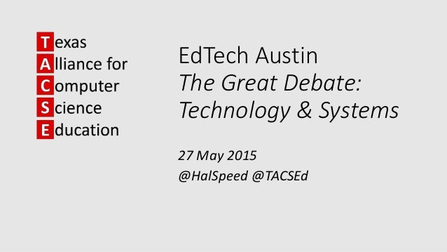 EdTech Austin The Great Debate: Technology & Systems 27 May 2015 @HalSpeed @TACSEd