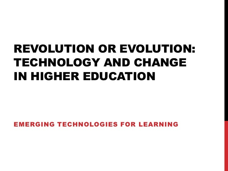 Revolution or Evolution: Technology and Change in Higher Education<br />Emerging Technologies for Learning<br />