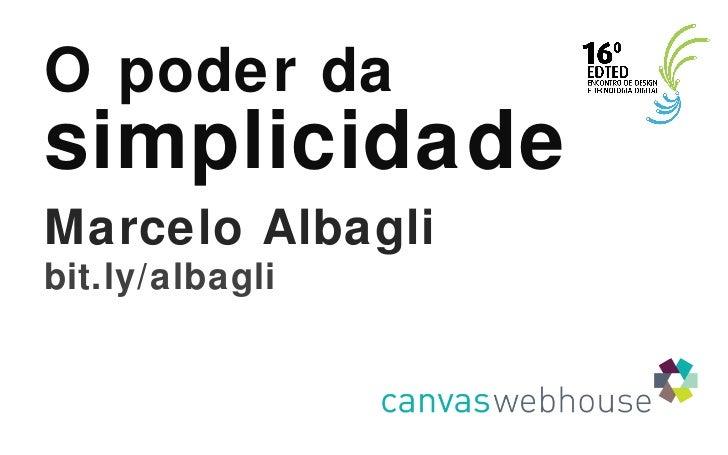 O poder da  simplicidade Marcelo Albagli bit.ly/albagli