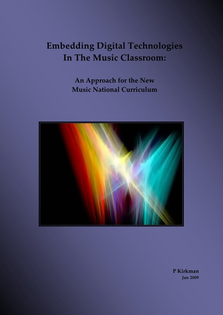 Embedding Digital Technologies     In The Music Classroom:                        An Approach for the N...