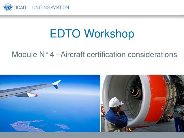 EDTO Workshop Module N° 4 –Aircraft certification considerations