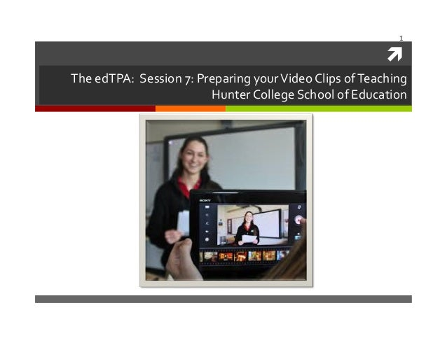 "1	     "" The	   edTPA:	   	   Session	   7:	   Preparing	   your	   Video	   Clips	   of	   Teaching	    Hunter	   Colleg..."