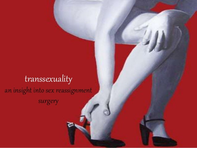transsexuality an insight into sex reassignment surgery