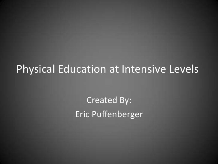 Physical Education at Intensive Levels<br />Created By:<br />Eric Puffenberger<br />