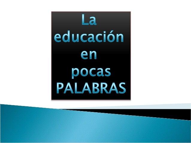La educación en pocas palabras