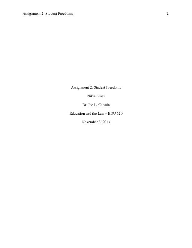 Assignment 2: Student Freedoms 1 Assignment 2: Student Freedoms Nikia Glass Dr. Joe L. Canada Education and the Law – EDU ...