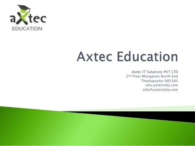 Axtec IT Solutions PVT LTD 2nd Floor Mangalam North End Thodupuzha-685585 edu.axtecinda.com info@axtecindia.com