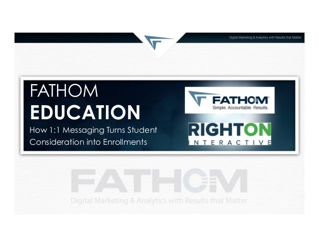 FATHOM  EDUCATION How 1:1 Messaging Turns Student Consideration into Enrollments