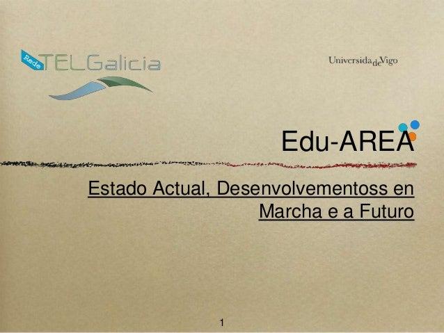 Edu-AREA  Estado Actual, Desenvolvementoss en  Marcha e a Futuro  1