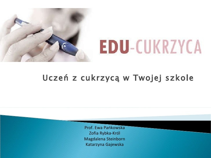 Uczeń z cukrzycą w Twojej szkole Prof. Ewa Pańkowska Zofia Rybka-Król Magdalena Steinborn Katarzyna Gajewska