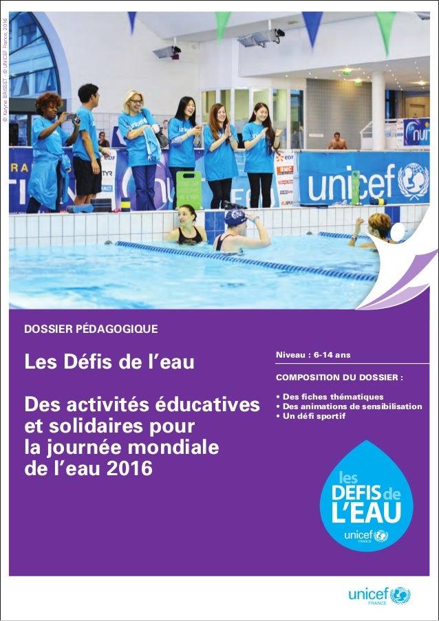 1 LES DÉFIS DE L'EAU : Des activités éducatives et solidaires pour la Journée mondiale de l'eau 2016 © UNICEF France, 2016...