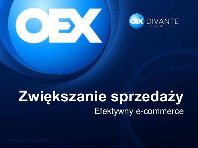 Zwiększanie sprzedaży Efektywny e-commerce Karol Bzik, 4.05.2014