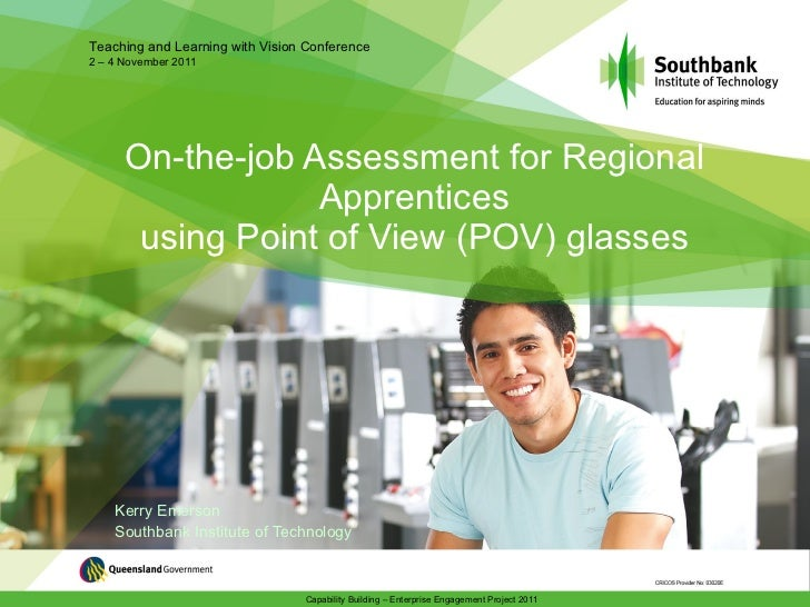 On-the-job Assessment for Regional Apprentices using Point of View (POV) glasses Kerry Emerson Southbank Institute of Tech...
