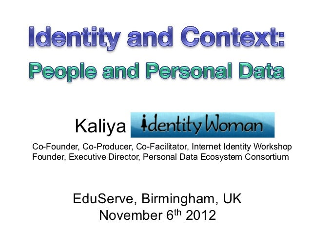 KaliyaCo-Founder, Co-Producer, Co-Facilitator, Internet Identity WorkshopFounder, Executive Director, Personal Data Ecosys...