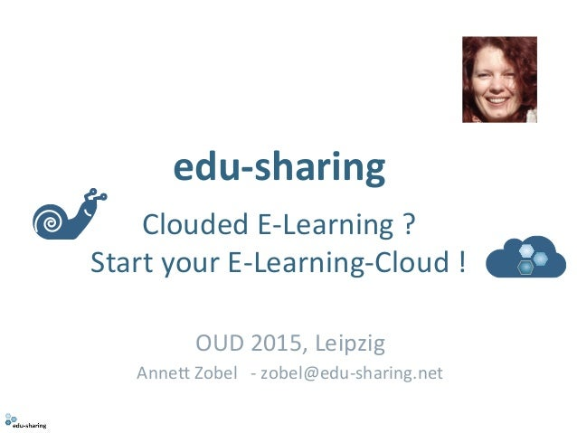 edu-­‐sharing	   	   	    Clouded	   E-­‐Learning	   ?	   	    Start	   your	   E-­‐Learning-­‐Cloud	   !	    OUD	   2015,...