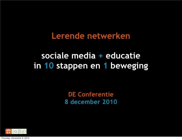 Lerende netwerken                               sociale media + educatie                             in 10 stappen en 1 be...