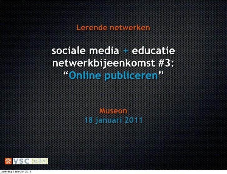 Lerende netwerken                           sociale media + educatie                           netwerkbijeenkomst #3:     ...