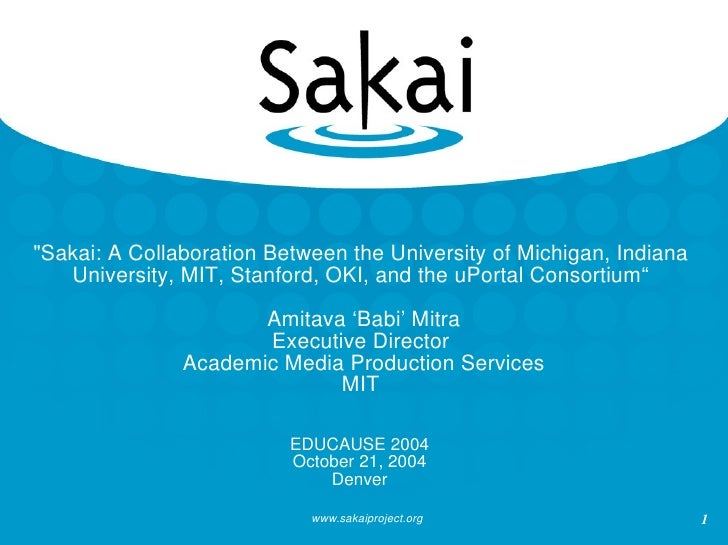 """""""Sakai: A Collaboration Between the University of Michigan, Indiana University, MIT, Stanford, OKI, and the uPortal C..."""