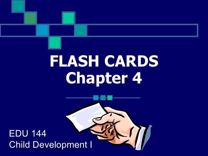 FLASH CARDS Chapter 4 EDU 144 Child Development I
