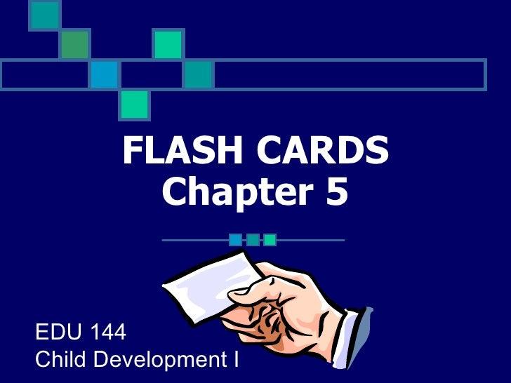 FLASH CARDS Chapter 5 EDU 144 Child Development I