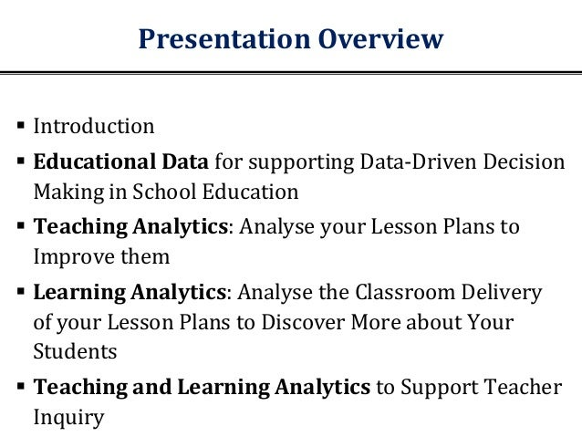 Presentation Overview  Introduction  Educational Data for supporting Data-Driven Decision Making in School Education  T...