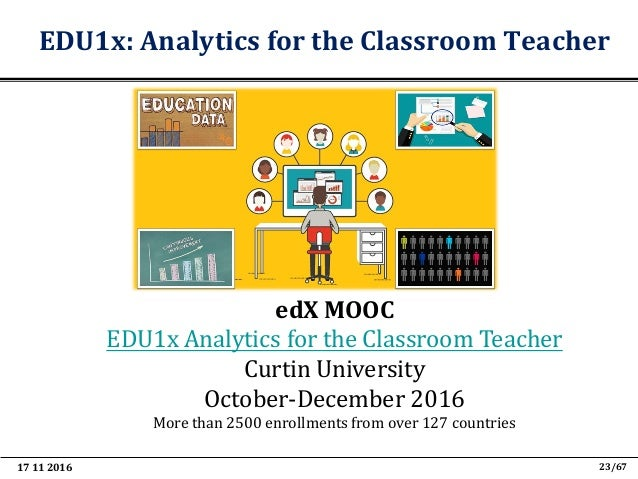 17 11 2016 35/67 Data Analytics technologies (2/2) • Educational data analytics technologies to support teaching and learn...