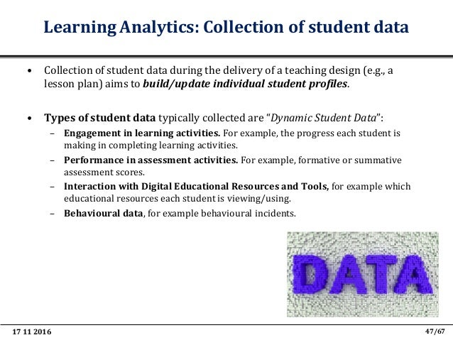 17 11 2016 59/67 Teaching and Learning Analytics • Teaching and Learning Analytics (TLA) aim to combine: – The structured ...