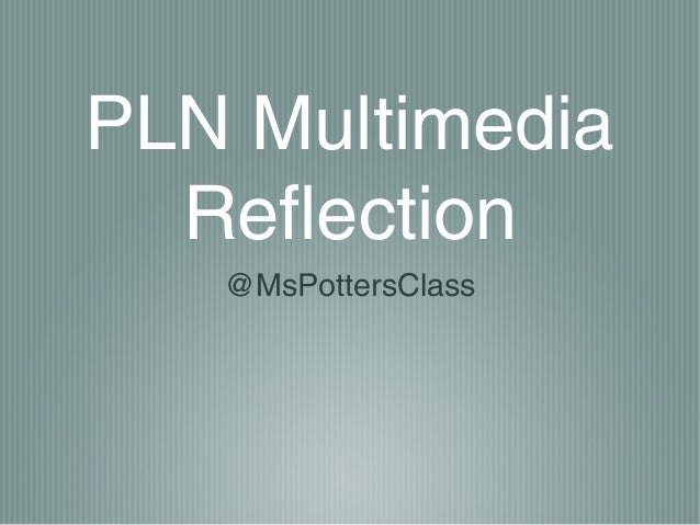 PLN Multimedia Reflection @MsPottersClass