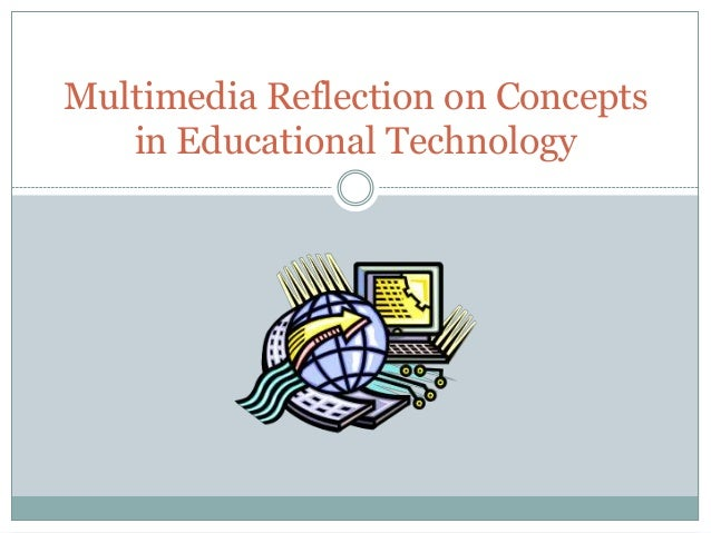 Multimedia Reflection on Concepts in Educational Technology
