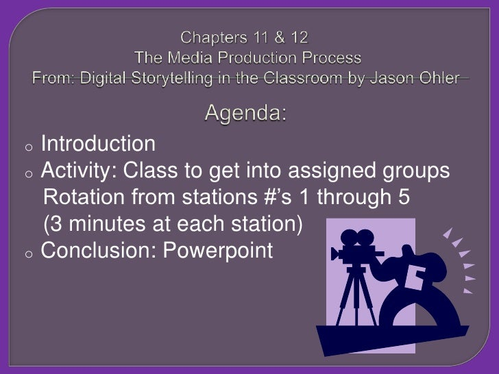 Chapters 11 & 12 The Media Production ProcessFrom: Digital Storytelling in the Classroom by Jason OhlerAgenda:<br /><ul><l...