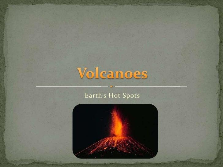 Earth's Hot Spots <br />Volcanoes<br />