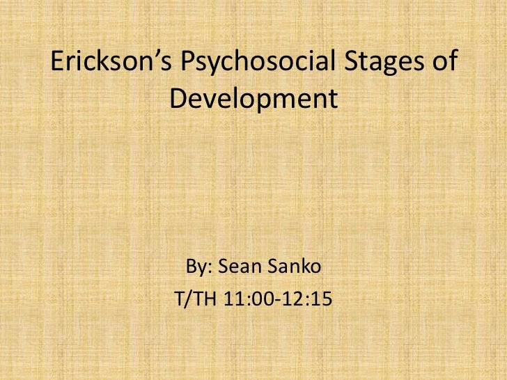Erickson's Psychosocial Stages of Development <br />By: Sean Sanko<br />T/TH 11:00-12:15<br />