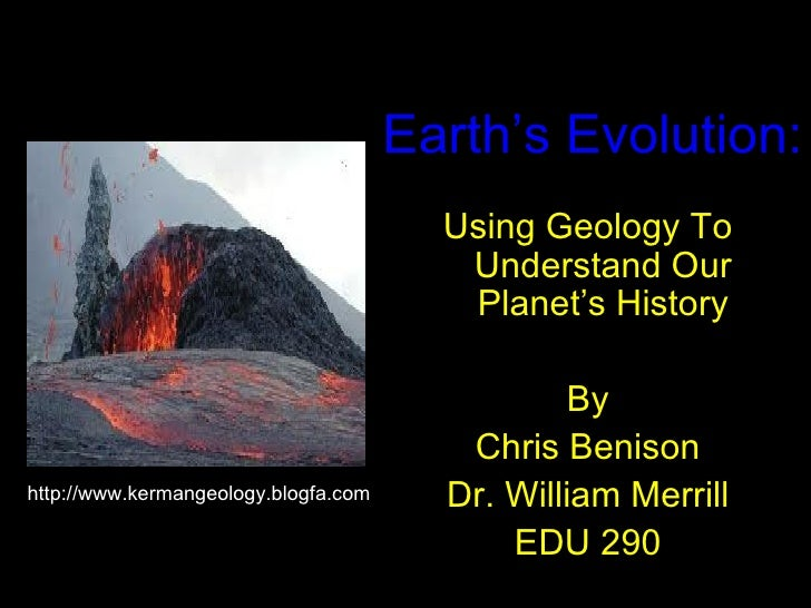 Earth's Evolution: <ul><li>Using Geology To Understand Our Planet's History </li></ul><ul><li>By </li></ul><ul><li>Chris B...