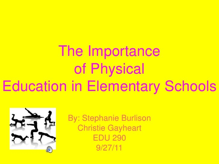 The Importance of PhysicalEducation in Elementary Schools<br />By: Stephanie Burlison<br />Christie Gayheart<br />EDU 290 ...