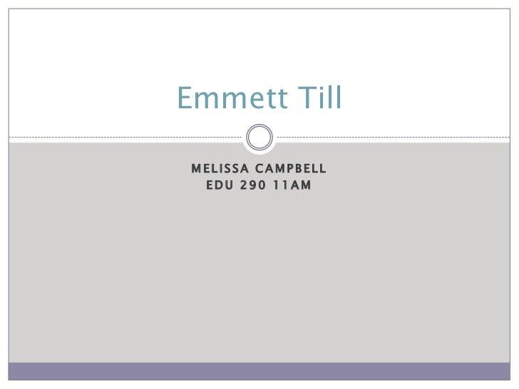Melissa Campbell<br />EDU 290 11am<br />Emmett Till<br />