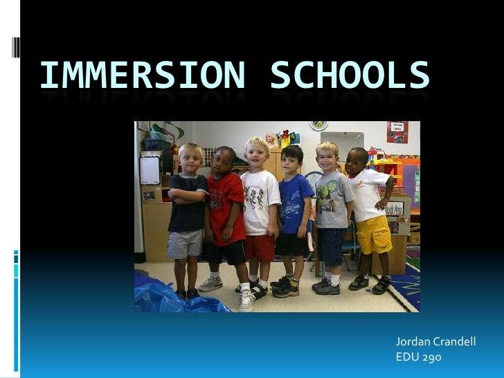 Immersion Schools<br />Jordan Crandell<br />EDU 290<br />
