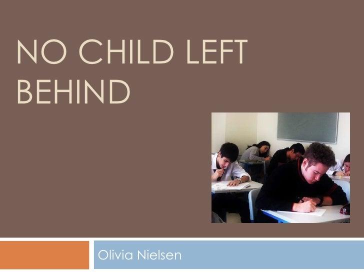 No child left behind<br />Olivia Nielsen<br />