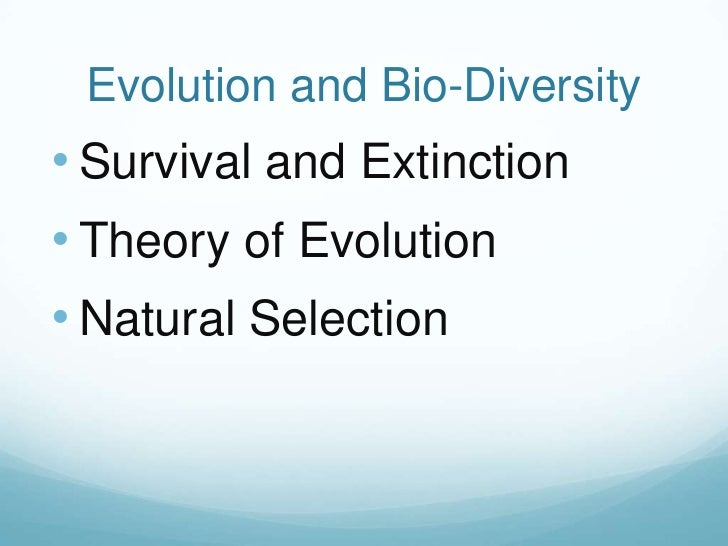 Evolution and Bio-Diversity• Survival and Extinction• Theory of Evolution• Natural Selection
