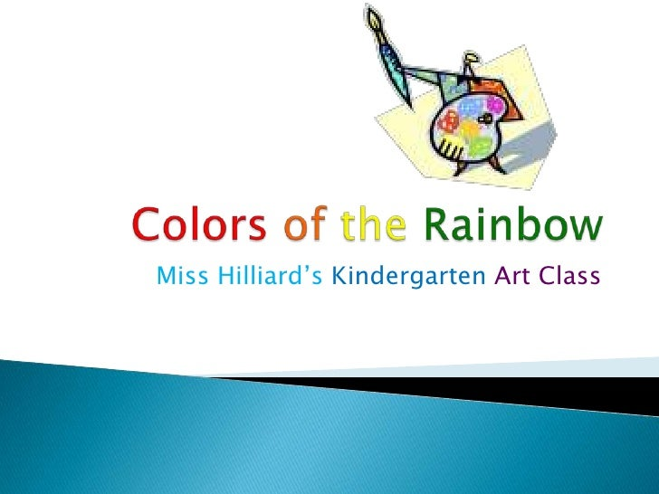 Colorsof theRainbow<br />Miss Hilliard's Kindergarten Art Class<br />