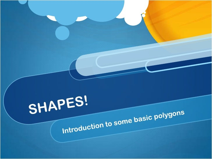 SHAPES!<br />Introduction to some basic polygons<br />