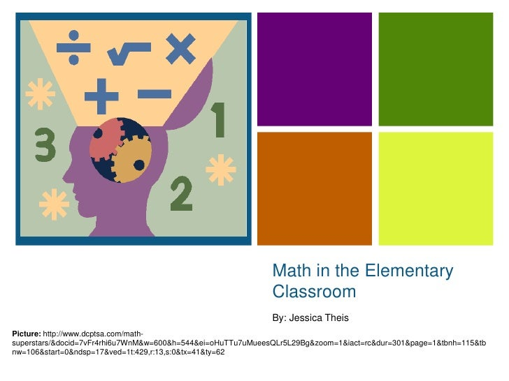 Math in the Elementary Classroom<br />By: Jessica Theis<br />Picture: http://www.dcptsa.com/math-superstars/&docid=7vFr4rh...