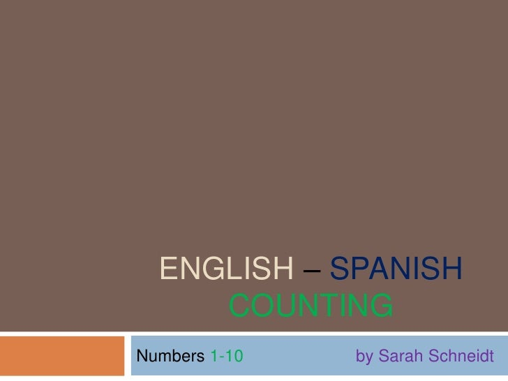 ENGLish–SpanishCounting<br />Numbers1-10 by Sarah Schneidt<br />