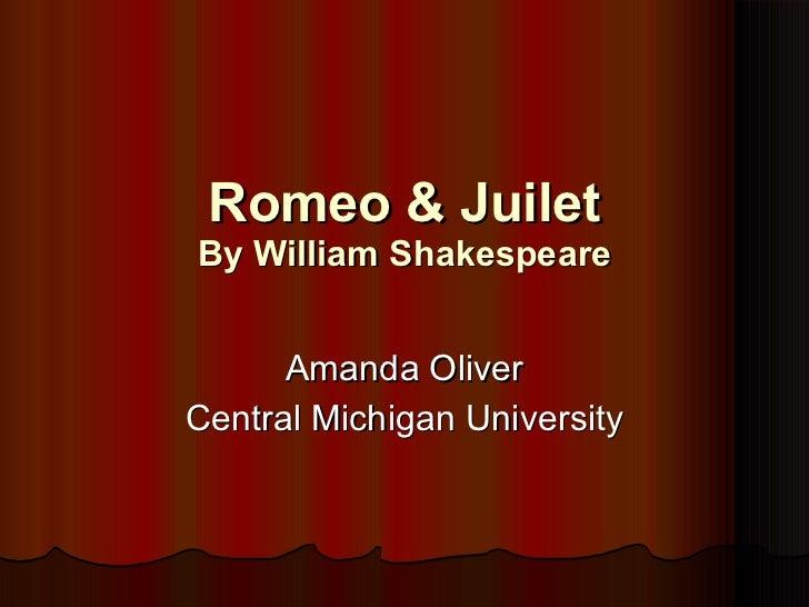 Romeo & Juilet By William Shakespeare Amanda Oliver Central Michigan University