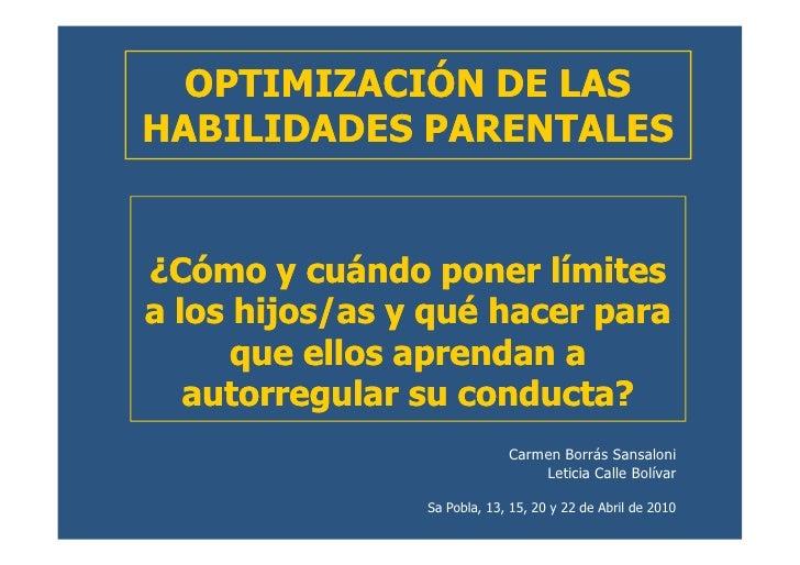 OPTIMIZACIÓN DE LASHABILIDADES PARENTALES¿Cómo y cuándo poner límitesa los hijos/as y qué hacer para      que ellos aprend...