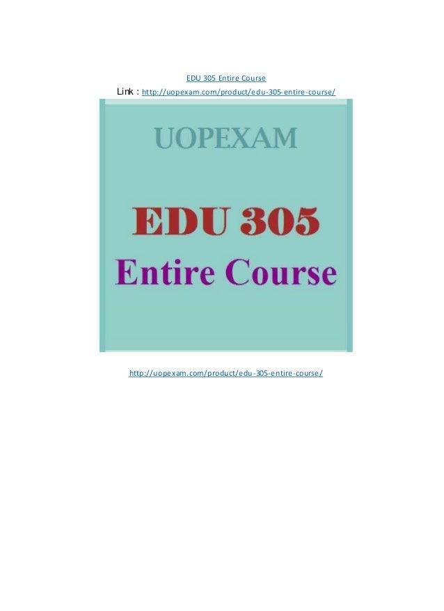 EDU 305 Entire Course Link : http://uopexam.com/product/edu-305-entire-course/ http://uopexam.com/product/edu-305-entire-c...