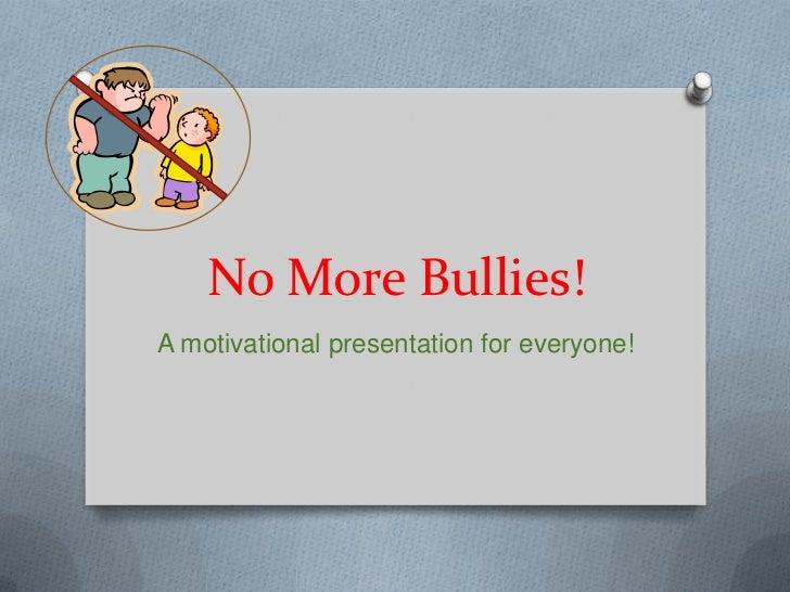 No More Bullies!A motivational presentation for everyone!